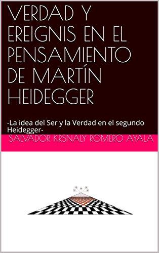 VERDAD Y EREIGNIS EN EL PENSAMIENTO DE  MARTÍN HEIDEGGER: -La idea del Ser y la Verdad en el segundo Heidegger-