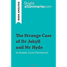 The Strange Case of Dr Jekyll and Mr Hyde by Robert Louis Stevenson (Book Analysis): Detailed Summary, Analysis and Reading Guide