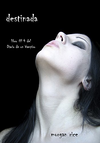 Destinada (Libro #4 del Diario de un Vampiro) por Morgan Rice