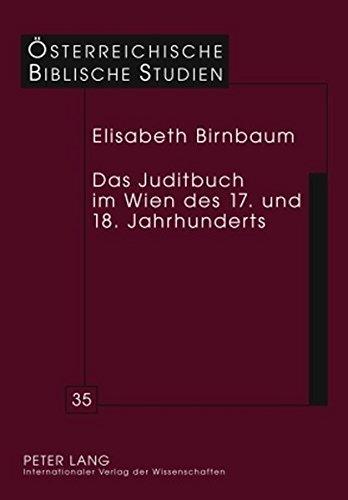 Das Juditbuch im Wien des 17. und 18. Jahrhunderts: Exegese - Predigt - Musik - Theater - Bildende Kunst (Österreichische Biblische Studien) by Elisabeth Birnbaum (2009-11-06)