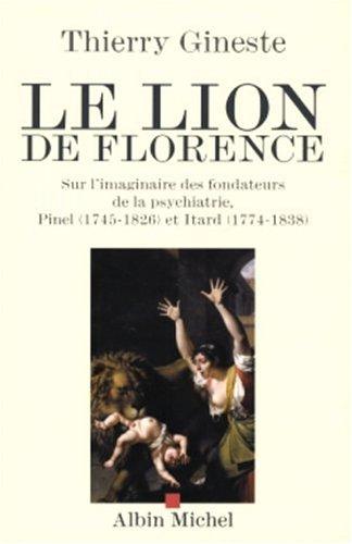 le-lion-de-florence-sur-l-39-imaginaire-des-fondateurs-de-la-psychiatrie-pinel-1745-1826-et-itard-1774-1838