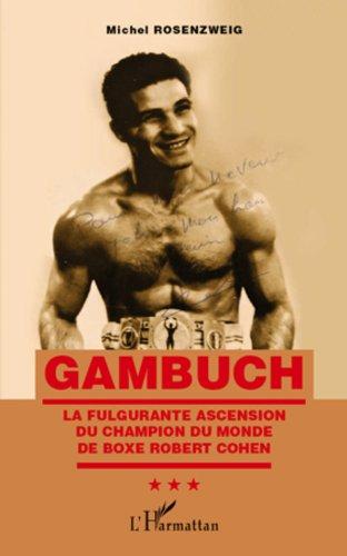 Gambuch: La fulgurante ascension du champion du monde de boxe Robert Cohen
