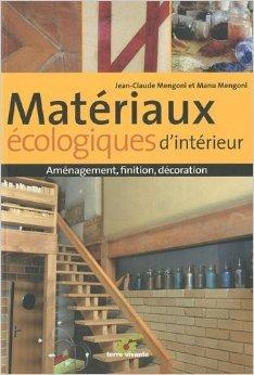 Matriaux cologiques d'intrieur : Amnagement, finition, dcoration de Jean-Claude Mengoni,Manu Mengoni ( 6 septembre 2010 )