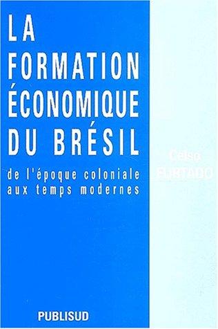 La formation économique du Brésil : De l'époque coloniale aux temps modernes