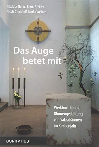 Das Auge betet mit: Werkbuch für die Blumengestaltung von Sakralräumen im Kirchenjahr
