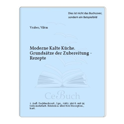 Moderne Kalte Küche. Grundsätze der Zubereitung - Rezepte (Backens Grundsätze Des)