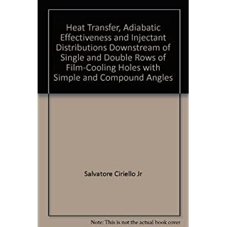 Heat Transfer, Adiabatic Effectiveness and Injectant Distributions Downstream of Single and Double Rows of Film-Cooling Holes with Simple and Compound Angles