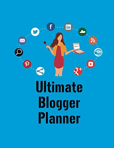Ultimate Blogger Planner: Ultimate Blog Planner | Personal Blog | Travel Blog | FOod Blog | Business Blog | Affiliate Blog
