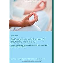 20 Klangschalen-Meditationen für Sauna und Ruheräume: Anwendungsfertige Texte für kurze Klang-Zeremonien oder entspannende Aufgüsse