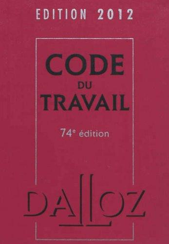 Code du travail 2012 - 74e éd.: Codes Dalloz Universitaires et Professionnels