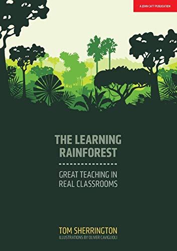 The Learning Rainforest: Great Teaching In Real Classroom por Tom Sherrington