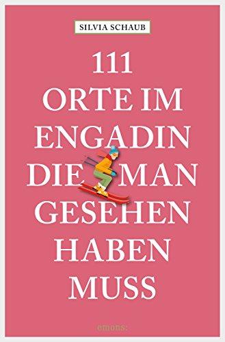 Orte, St Die (111 Orte im Engadin, die man gesehen haben muss (111 Orte ...))