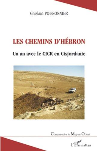 Les chemins d'Hébron: Un an avec le CICR en Cisjordanie (Comprendre le Moyen-Orient) par Ghislain Poissonnier