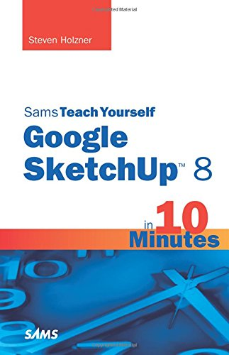Sams Teach Yourself Google SketchUp 8 in 10 Minutes (Sams Teach Yourself  Minutes) (Sams Teach Yourself in 10 Minutes)