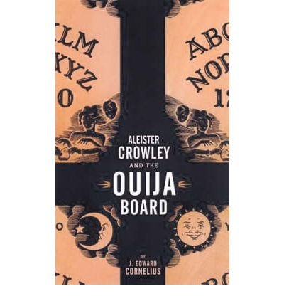 [( Aleister Crowley and the Ouija Board )] [by: J. Edward Cornelius] [Dec-2005]
