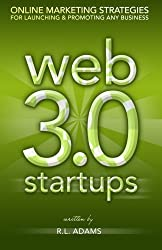 Web 3.0 Startups: Online Marketing Strategies for Launching & Promoting any Business on the Web by R. L. Adams (2013-03-22)
