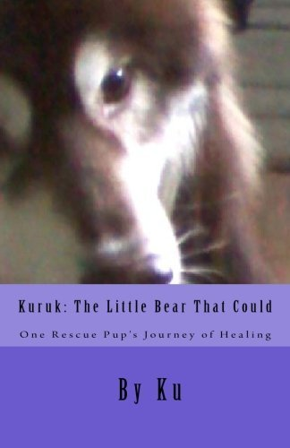 Kuruk: The Little Bear That Could: One Rescue Pup's Journey of Healing by Julianne Victoria (Assistant), Ku (29-Jul-2013) Paperback