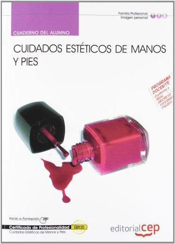 Cuaderno del Alumno Cuidados Estéticos de Manos y Pies (IMPP0108). Certificados de Profesionalidad (Cp - Certificado Profesionalidad) por María Rodríguez Canillas