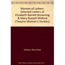 Women of Letters: Selected Letters of Elizabeth Barrett Browning & Mary Russell Mitford (Twayne Women's Studies) by Mary Rose Sullivan (1987-12-26)
