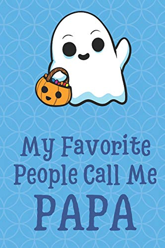 My Favorite People Call Me Papa: Halloween Spooky Ghost Funny Cute Father's Day Journal Notebook From Sons Daughters Girls and Boys of All Ages. Great ... New Parents Dads To Be and Anyone In Between