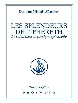 Les splendeurs de Tiphéreth: le soleil dans la pratique spirituelle par [Aïvanhov, Omraam Mikhaël]