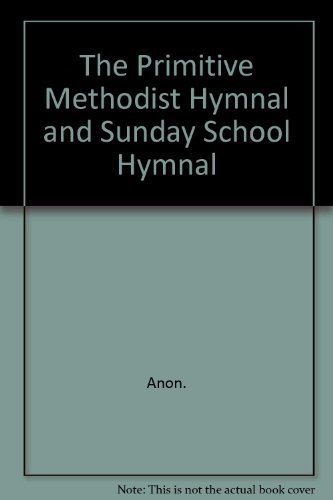 The Primitive Methodist Hymnal and Sunday School Hymnal