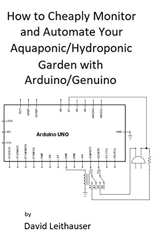 How To Cheaply Monitor And Automate Your Aquaponic/hydroponic Garden With Arduino/ Genuino por David Leithauser epub