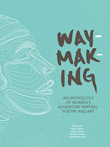 Waymaking: An anthology of women's adventure writing, poetry and art (English Edition) - Evelyn Lily