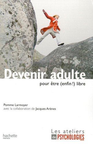 Devenir adulte : Pour être (enfin !) libre par Pomme Larmoyer