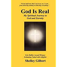 [(God Is Real : My Spiritual Journey to God and Eternity)] [By (author) Shelley Joy Gilbert] published on (May, 2012)