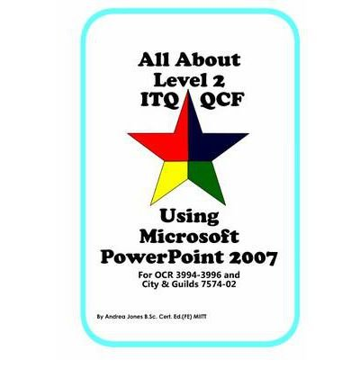 All About Level 2 ITQ QCF Using Microsoft PowerPoint 2007: for City & Guilds ITQ 7574-02 and OCR ITQ QCF 3994-3996 (Spiral bound) - Common
