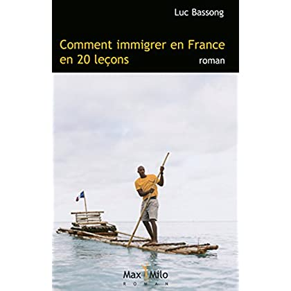 Comment immigrer en France en 20 leçons: Essais - documents (Condition humaine)