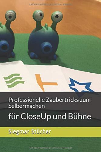 Professionelle Zaubertricks zum Selbermachen: für CloseUp und Bühne (Anfänger Zaubertricks)