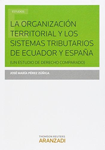 Organización territorial y los sistemas tributarios de Ecuador y España,La (Monografía) por José Mª Pérez Zúñiga