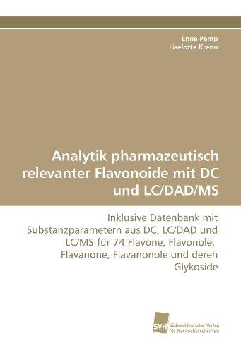 Analytik pharmazeutisch relevanter Flavonoide mit DC und LC/DAD/MS: Inklusive Datenbank mit Substanzparametern aus DC, LC/DAD und LC/MS für 74 ... Flavanone, Flavanonole und deren Glykoside