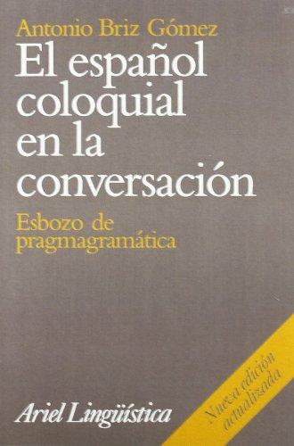 El español coloquial en la conversación (Ariel Linguistica) por Antonio Briz