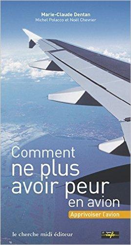 Comment ne plus avoir peur en avion de Marie-Claude Dentan,Michel Polacco,Nol Chevrier ( juin 2001 )