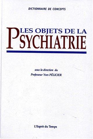 Les objets de la psychiatrie par Pelicier