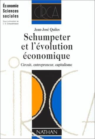 SCHUMPETER ET L'EVOLUTION ECONOMIQUE. Circuit, entrepreneur, capitalisme