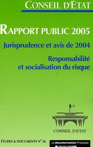 Conseil d'Etat - Rapport public 2005 - Jurisprudence et avis de 2004. Responsabilité et socialisation du risque (Etudes & Documents n.56) par Conseil d'Etat