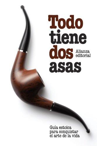 Todo tiene dos asas: Guía estoica para conquistar el arte de la vida (El Libro De Bolsillo - Humanidades) por Ronald Pies