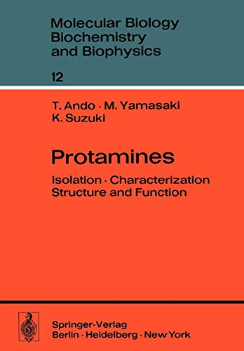Protamines: Isolation Characterization Structure and Function (Molecular Biology, Biochemistry and Biophysics   Molekularbiologie, Biochemie und Biophysik, Band 12)