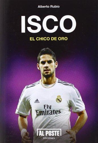 Isco. El Chico De Oro (Al Poste)