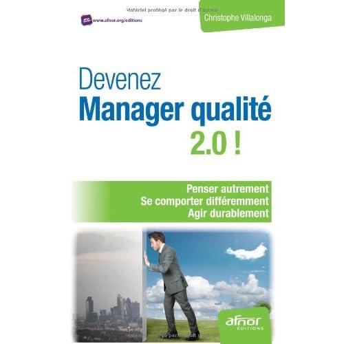 Devenez manager qualité 2.0 !: Penser autrement. Se comporter différemment. Agir durablement.
