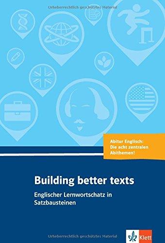 Building better texts: Englischer Lernwortschatz in Satzbausteinen zu Abiturthemen