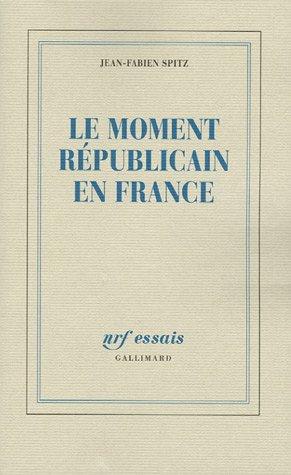 Le moment républicain en France par Jean-Fabien Spitz