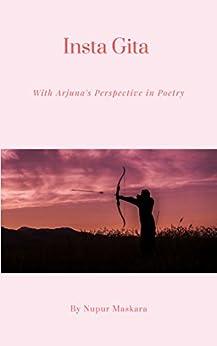 Insta Gita: With Arjuna's Perspective in Poetry by [Maskara, Nupur]