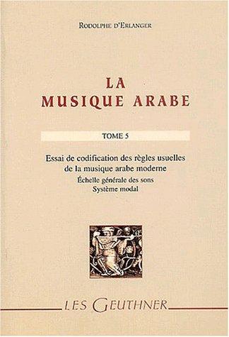 La musique arabe, Tome 5 : Essai de codification des règles usuelles de la musique arabe moderne : Echelle générale des sons, Système modal