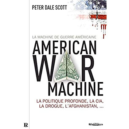 La Machine de guerre américaine: La politique profonde, la CIA, la drogue, l'Afghanistan.