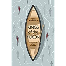 Kings of the Yukon: An Alaskan River Journey